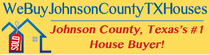 We Buy Johnson County Texas Houses